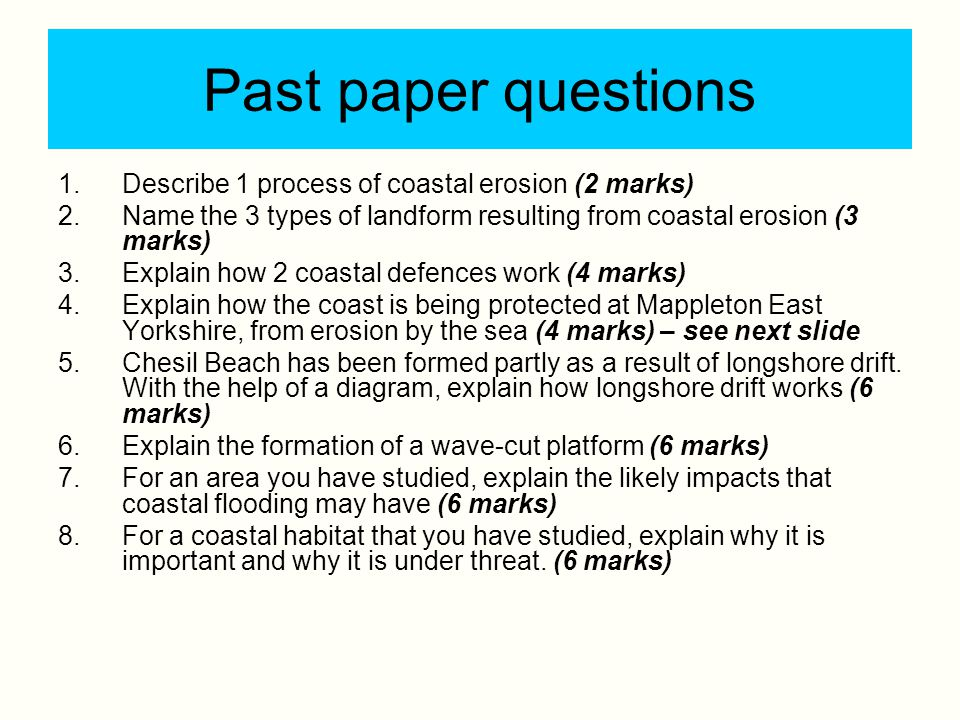 Past paper questions Describe 1 process of coastal erosion (2 marks)