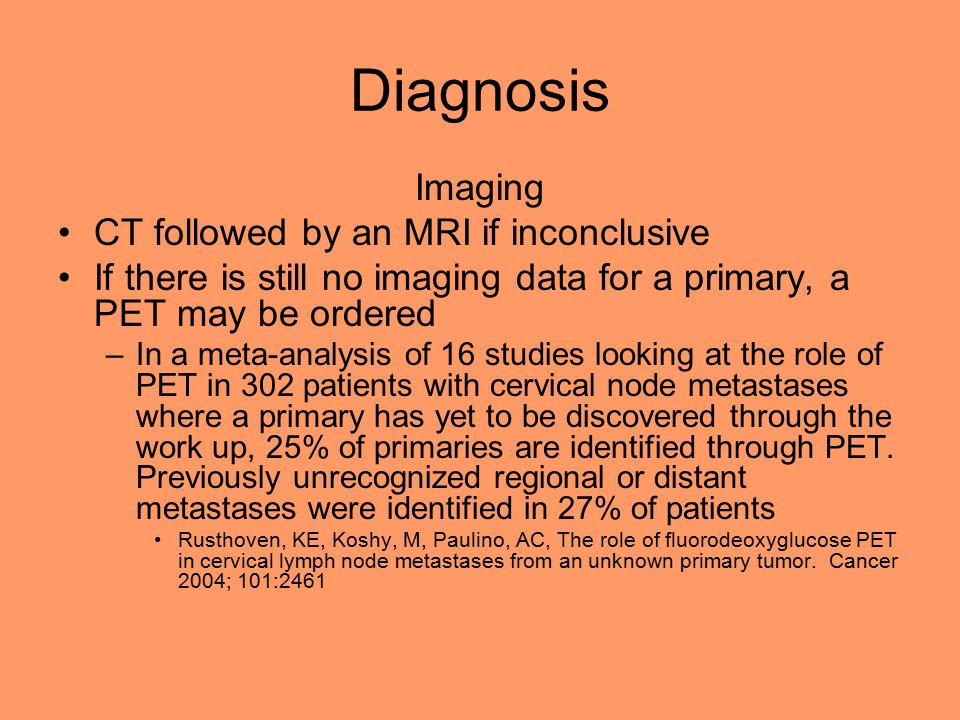 Diagnosis Imaging CT followed by an MRI if inconclusive