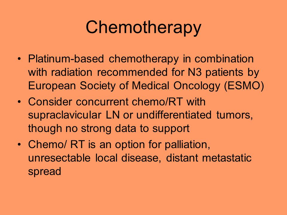 Chemotherapy Platinum-based chemotherapy in combination with radiation recommended for N3 patients by European Society of Medical Oncology (ESMO)