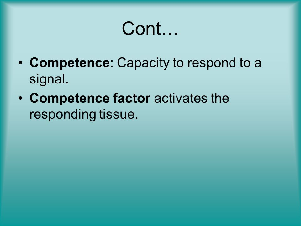 Cont… Competence: Capacity to respond to a signal.