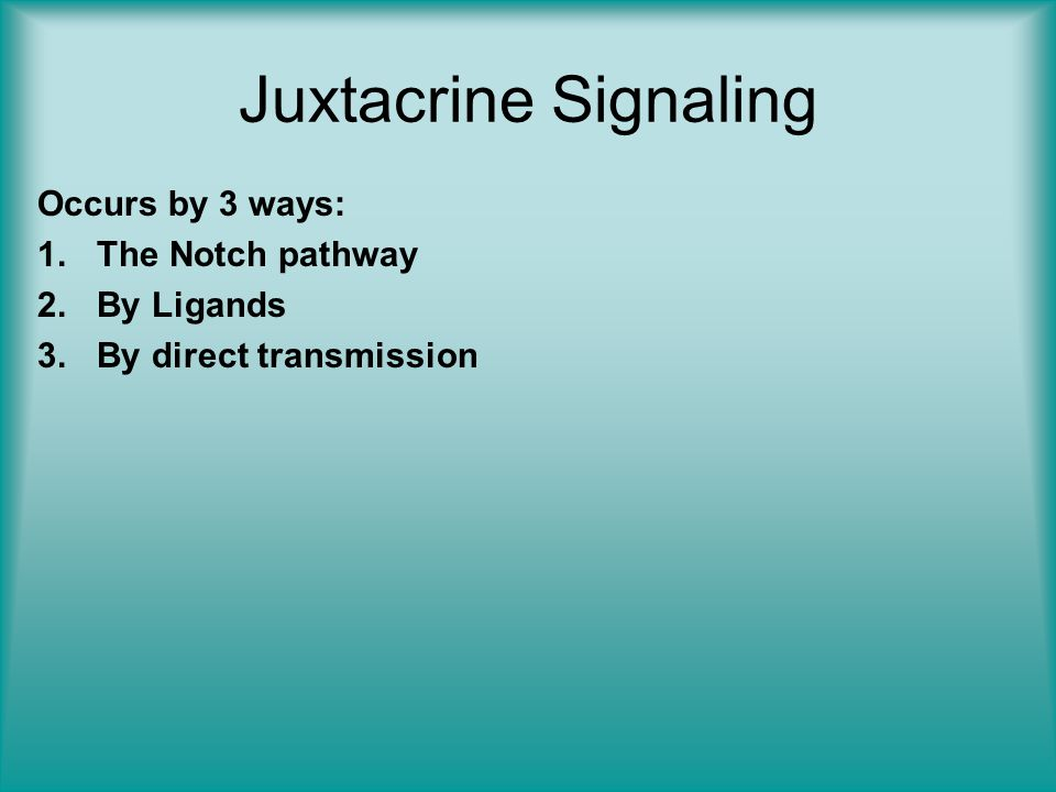 Juxtacrine Signaling Occurs by 3 ways: The Notch pathway By Ligands