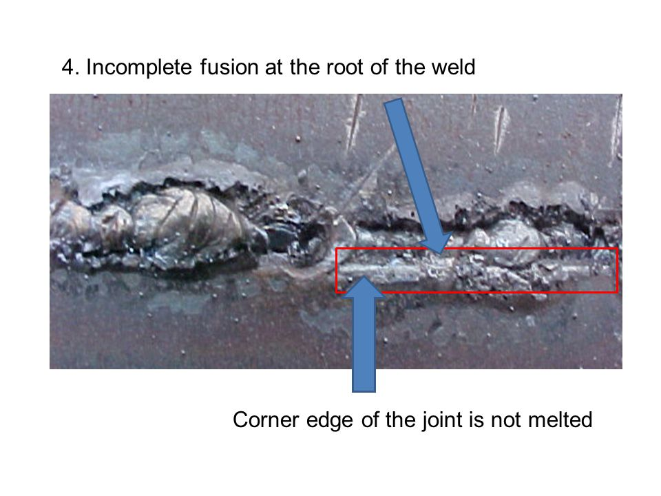 4. Incomplete fusion at the root of the weld