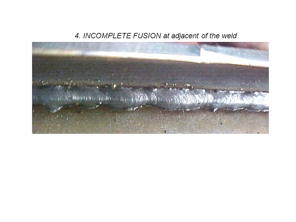 4. INCOMPLETE FUSION at adjacent of the weld
