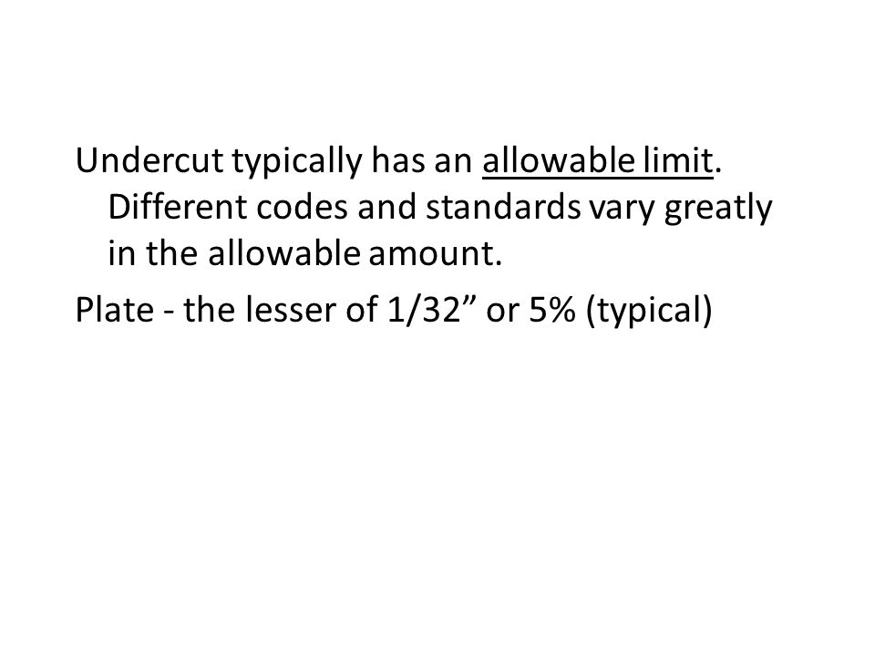 Undercut typically has an allowable limit