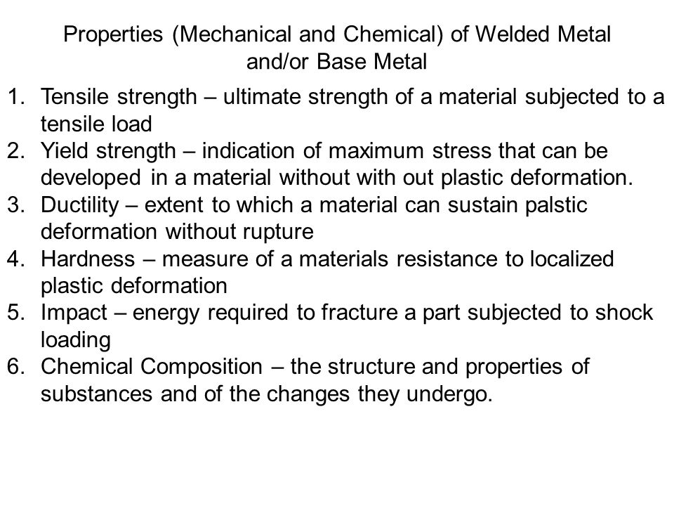 Properties (Mechanical and Chemical) of Welded Metal and/or Base Metal