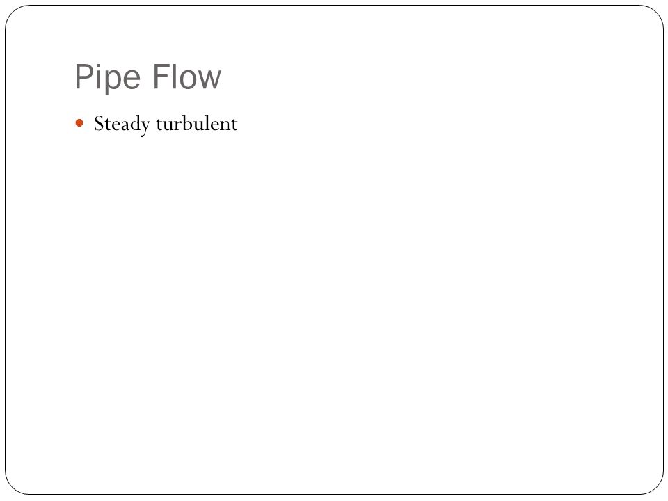 Pipe Flow Steady turbulent
