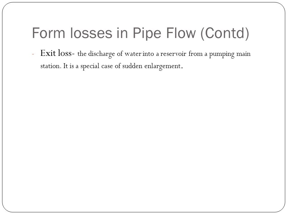 Form losses in Pipe Flow (Contd)