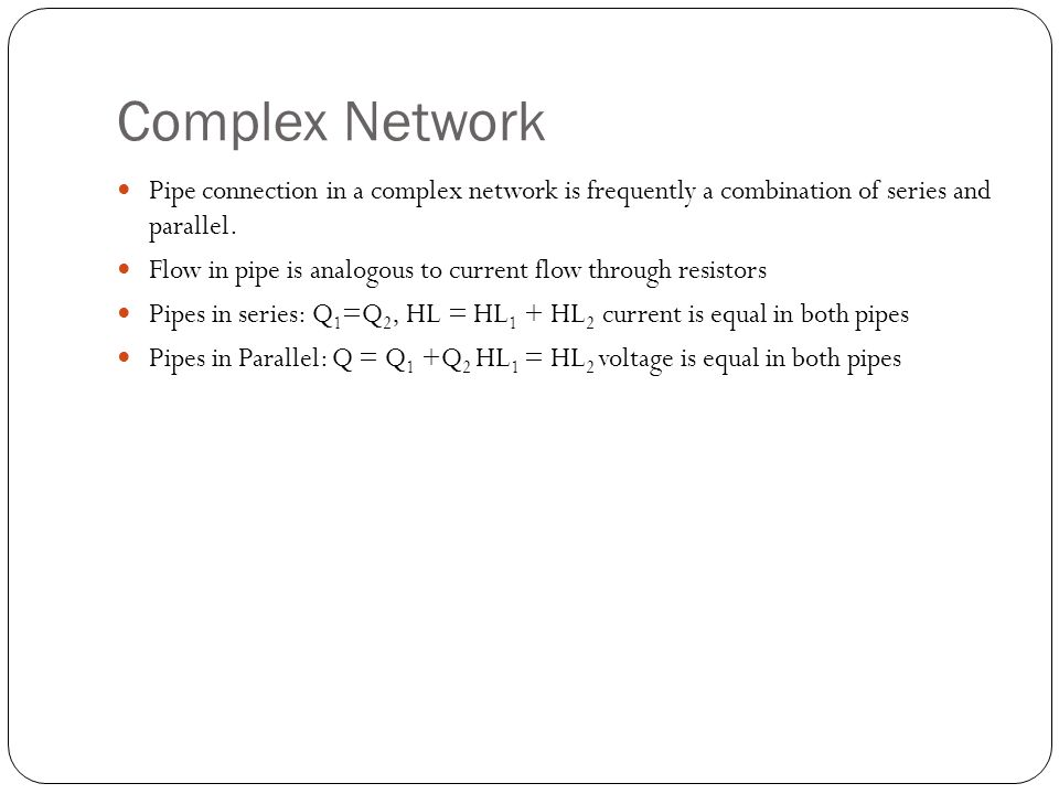 Complex Network Pipe connection in a complex network is frequently a combination of series and parallel.