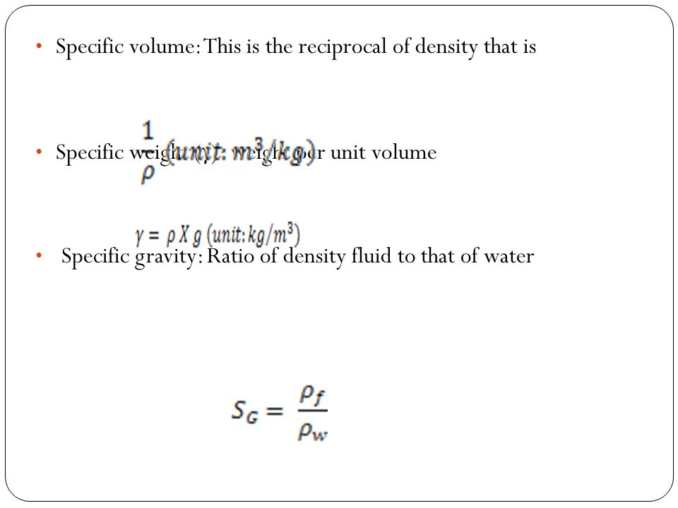 Specific volume: This is the reciprocal of density that is