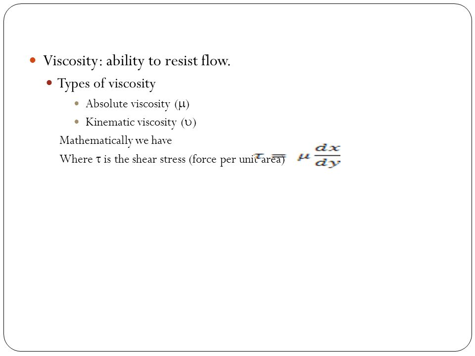 Viscosity: ability to resist flow.