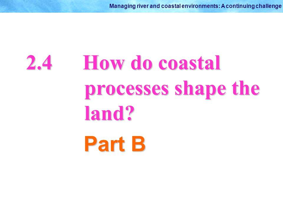 2.4 How do coastal processes shape the land Part B
