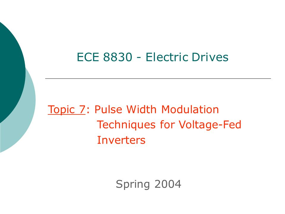 ECE Electric Drives Topic 7: Pulse Width Modulation