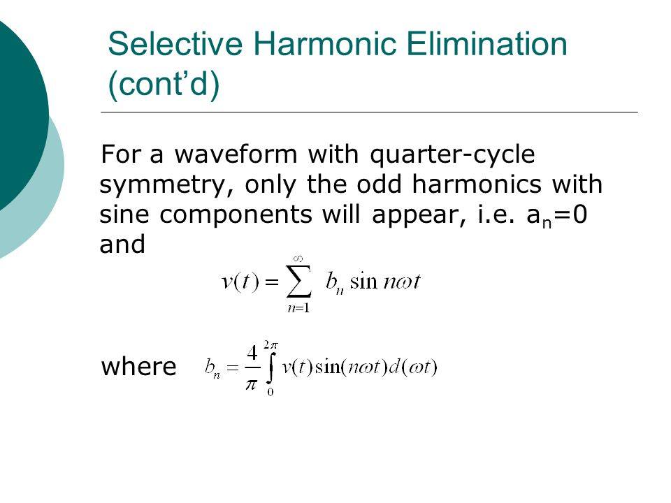 harmonic elimination Selective harmonic elimination pulse width modul ation (shepwm) technique was developed for multilevel converters to eliminate lower order harmonics the trigonometric terms in the equations create multiple solu.