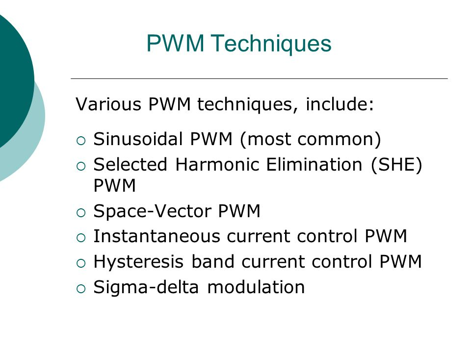 PWM Techniques Various PWM techniques, include: