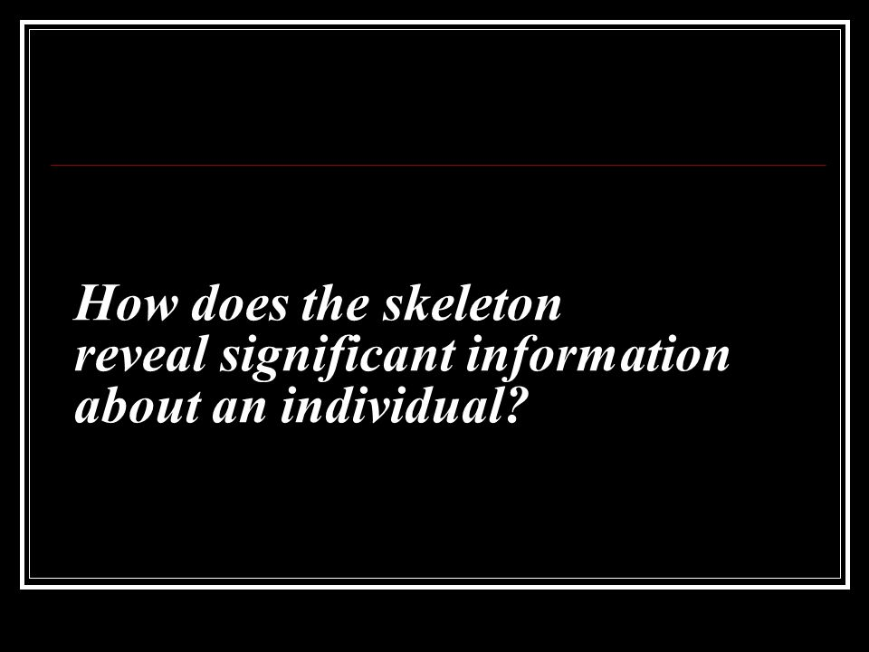 How does the skeleton reveal significant information about an individual