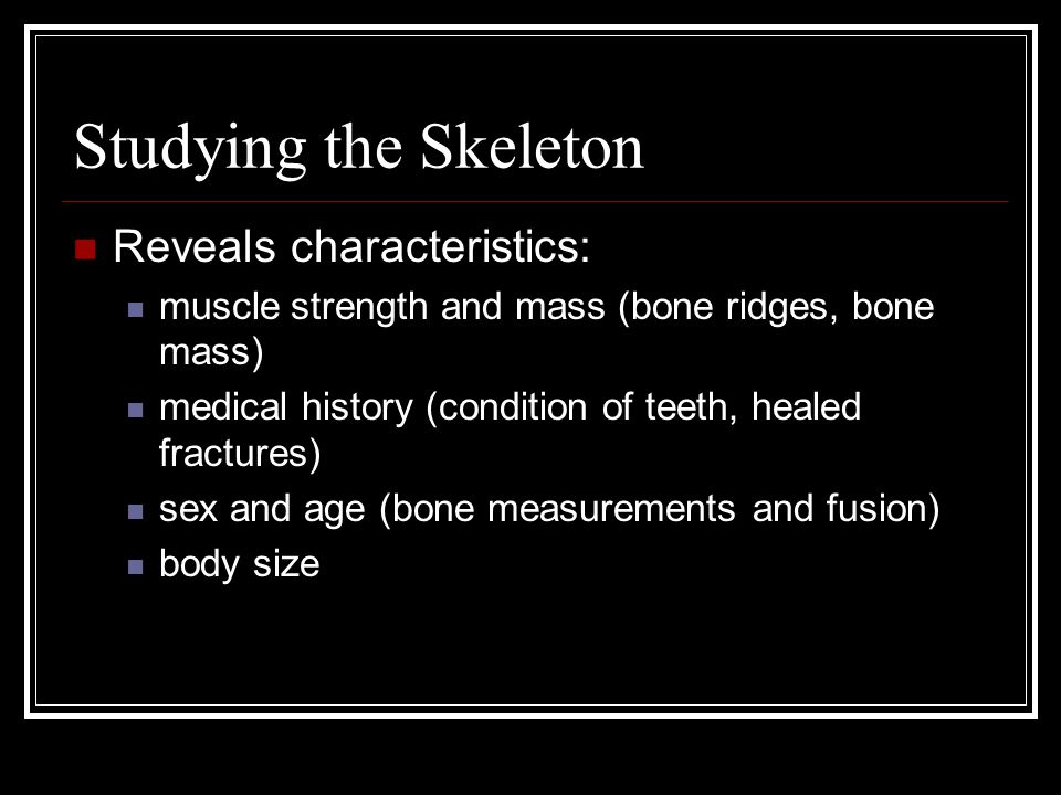 Studying the Skeleton Reveals characteristics: