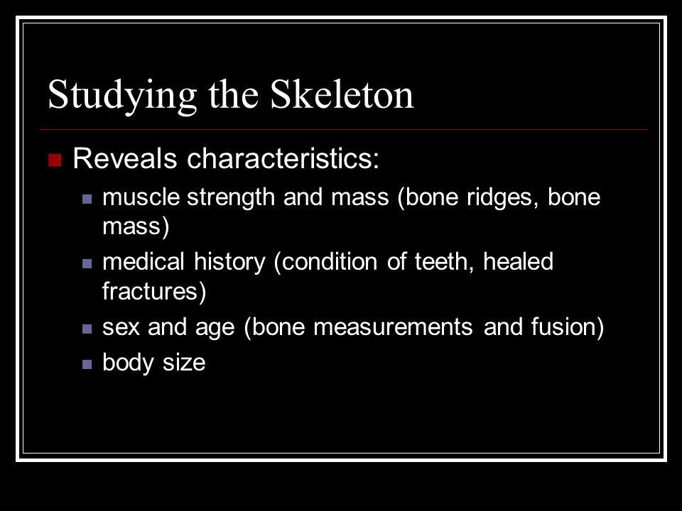 Studying the Skeleton Reveals characteristics: