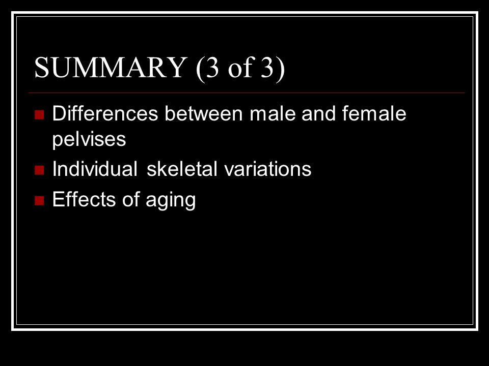 SUMMARY (3 of 3) Differences between male and female pelvises