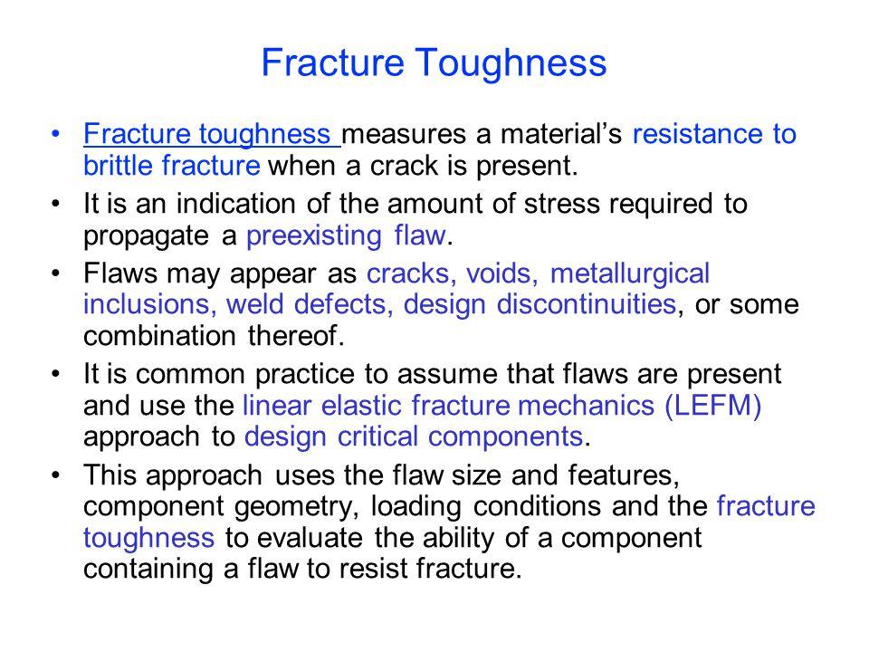 Fracture Toughness Fracture toughness measures a material's resistance to brittle fracture when a crack is present.
