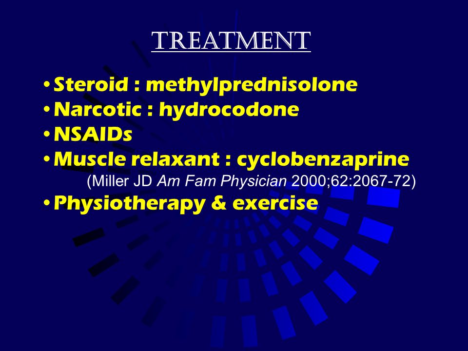 treatment Steroid : methylprednisolone Narcotic : hydrocodone NSAIDs