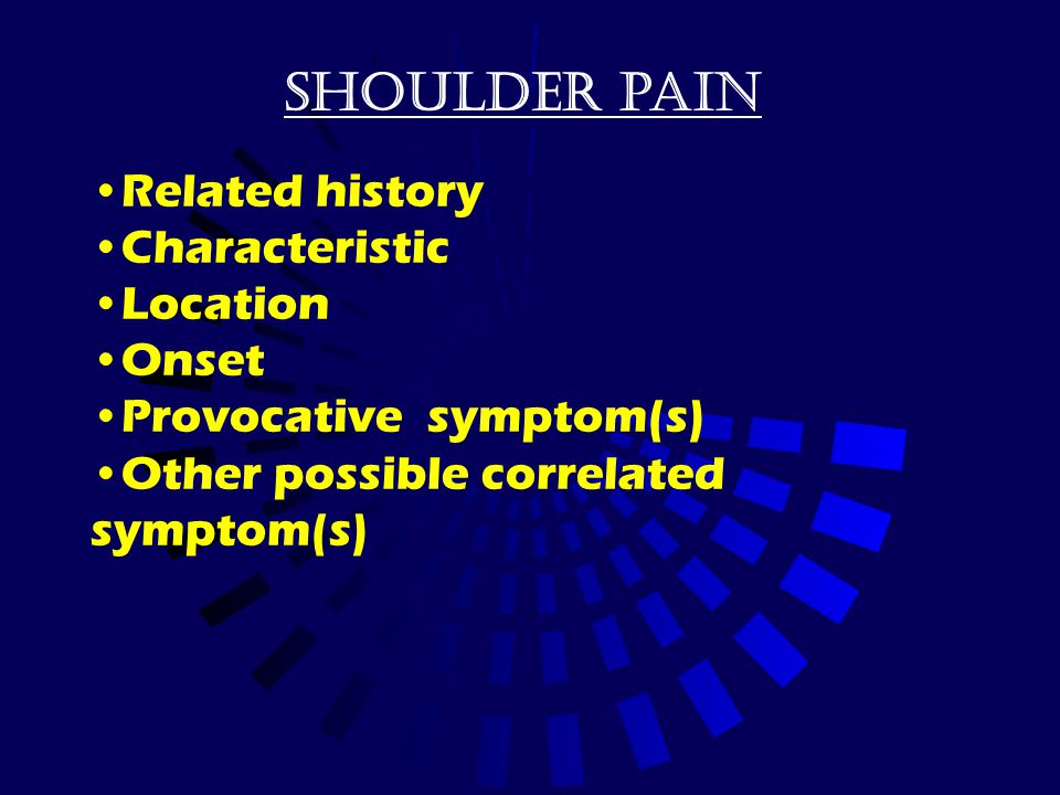Shoulder pain Related history Characteristic Location Onset