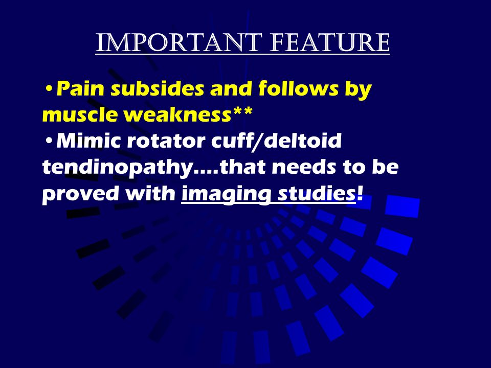 Important feature Pain subsides and follows by muscle weakness**