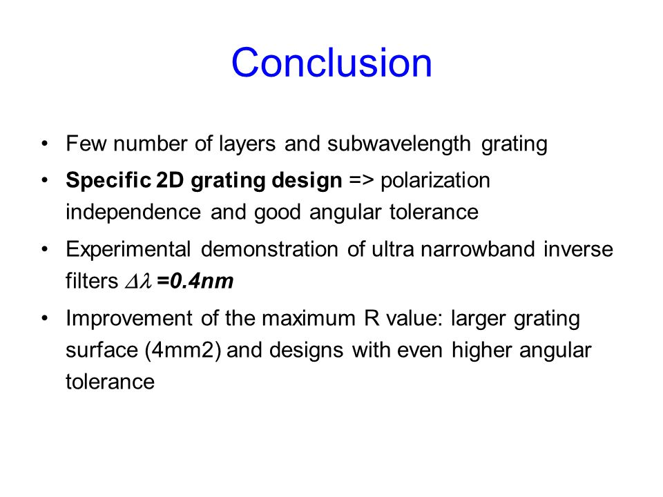 Conclusion Few number of layers and subwavelength grating