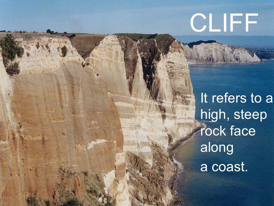 CLIFF It refers to a high, steep rock face along a coast.