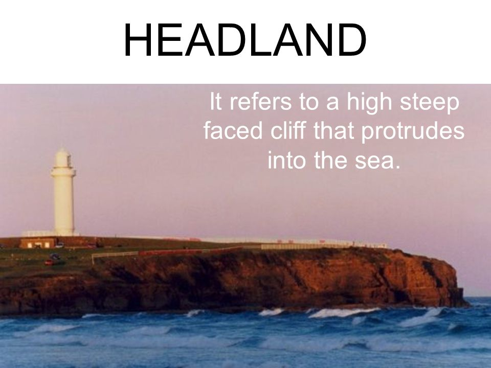 It refers to a high steep faced cliff that protrudes into the sea.