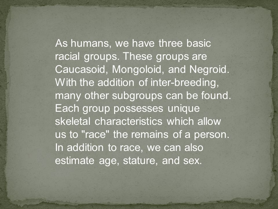 As humans, we have three basic racial groups