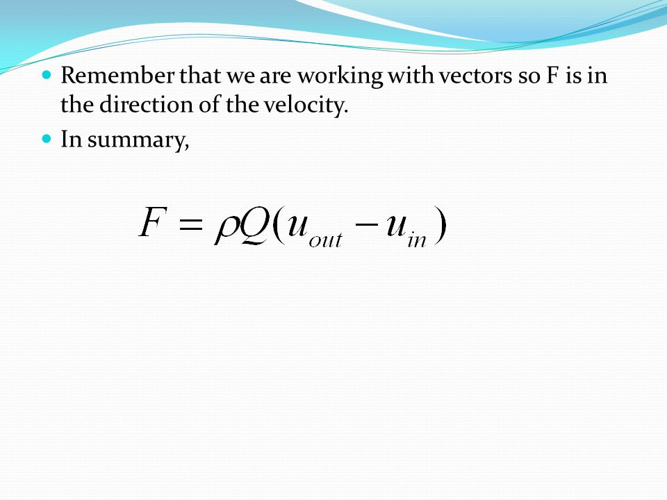 Remember that we are working with vectors so F is in the direction of the velocity.