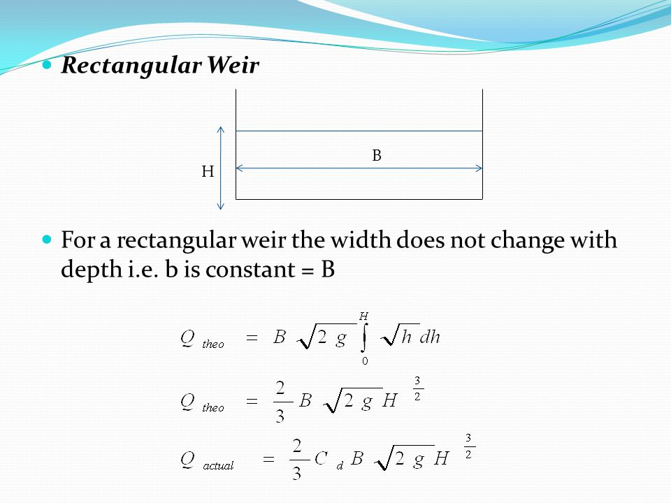 Rectangular Weir For a rectangular weir the width does not change with depth i.e. b is constant = B.
