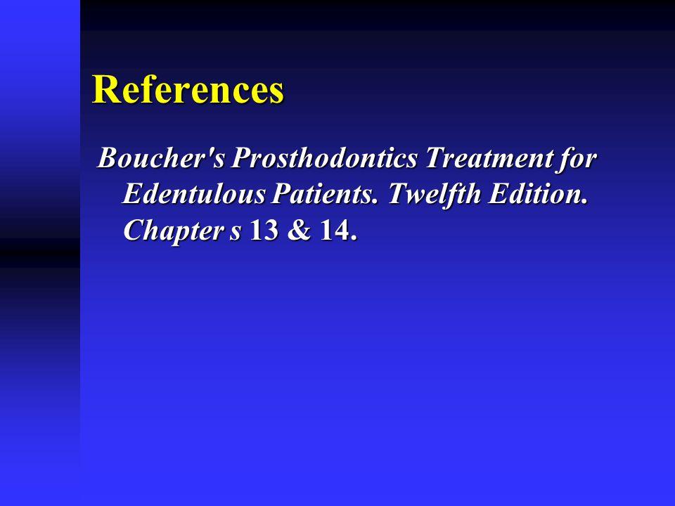 References Boucher s Prosthodontics Treatment for Edentulous Patients.