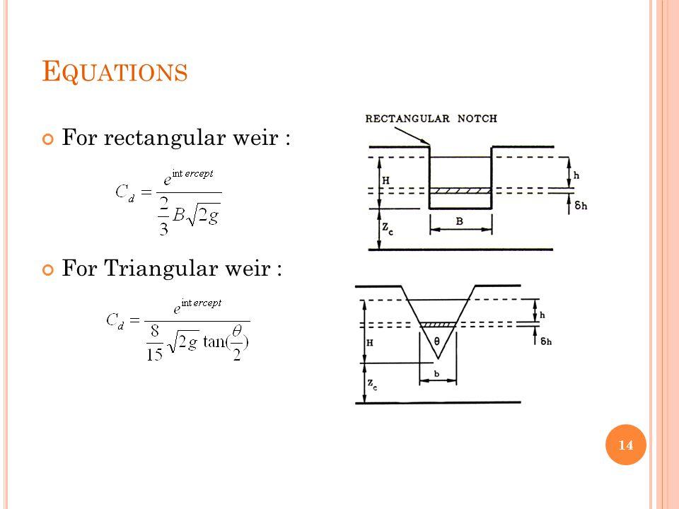 Equations For rectangular weir : For Triangular weir :