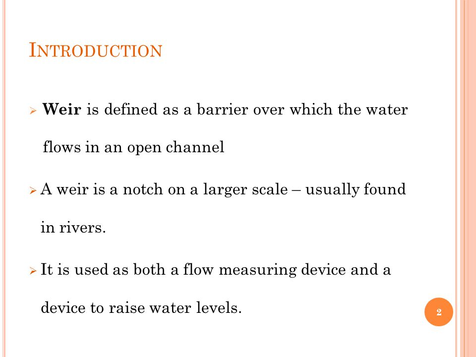Introduction Weir is defined as a barrier over which the water flows in an open channel.