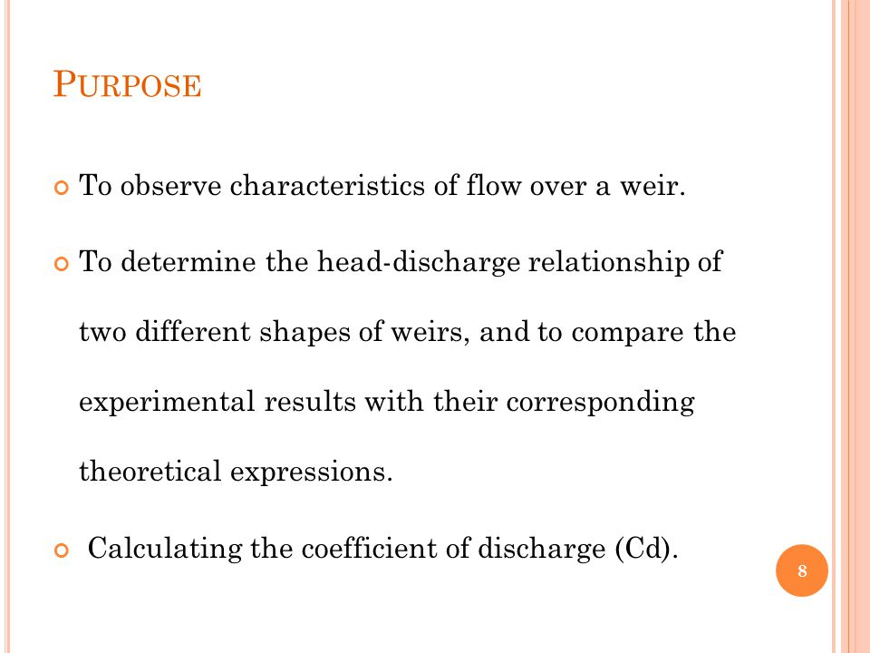 Purpose To observe characteristics of flow over a weir.