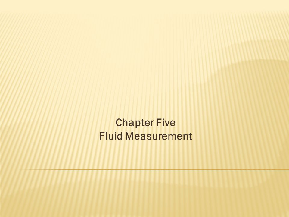 Chapter Five Fluid Measurement