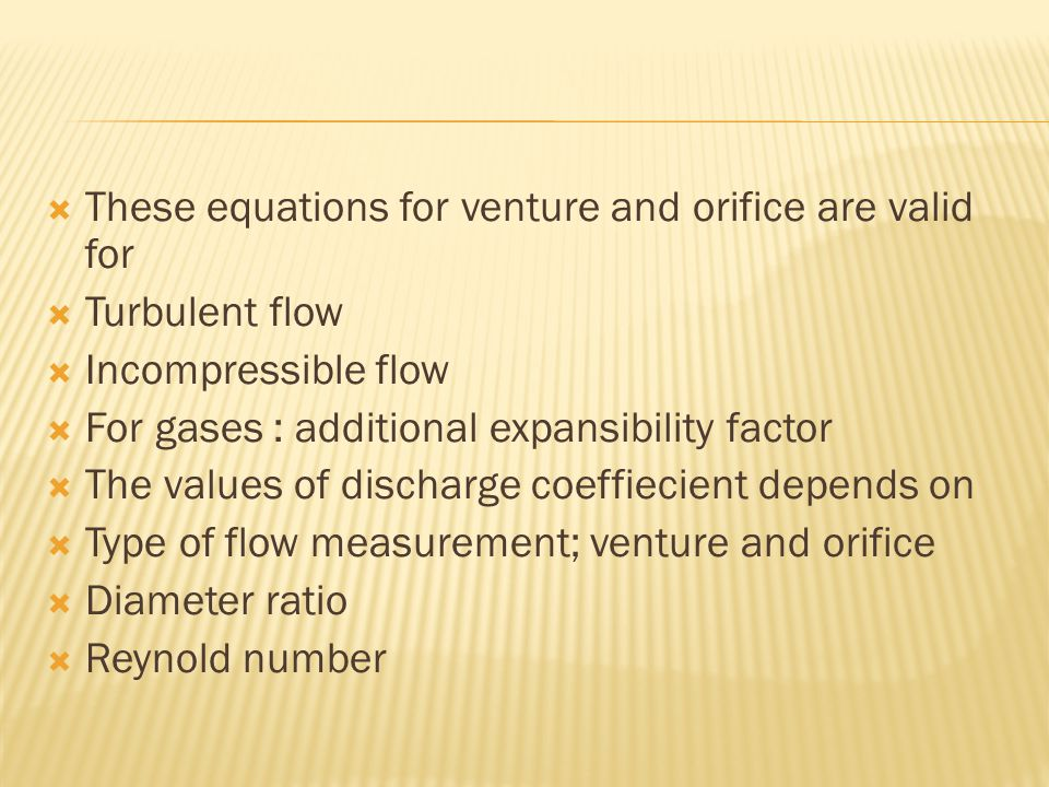 These equations for venture and orifice are valid for