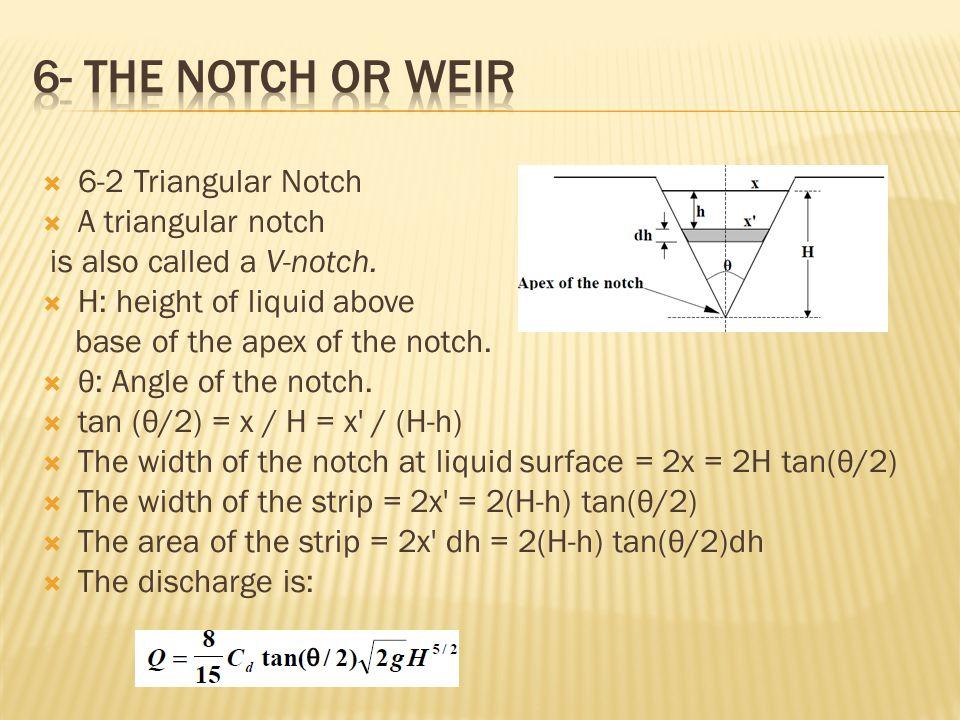 6- the notch or weir 6-2 Triangular Notch A triangular notch