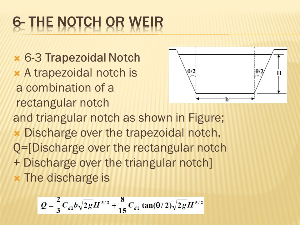 6- the notch or weir 6-3 Trapezoidal Notch A trapezoidal notch is