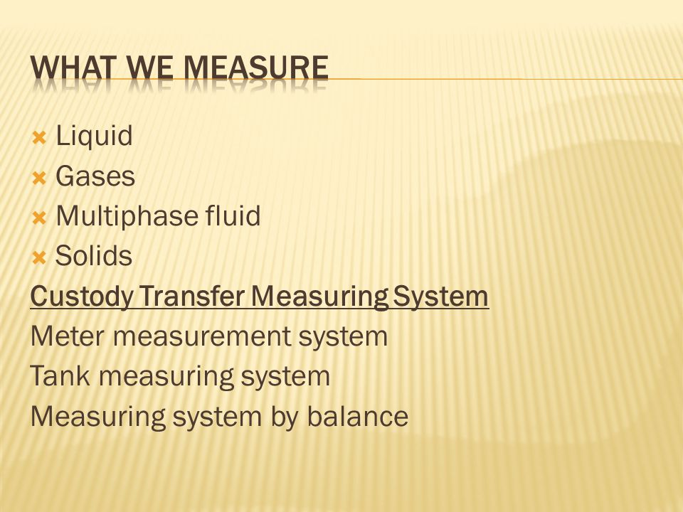 What we measure Liquid Gases Multiphase fluid Solids
