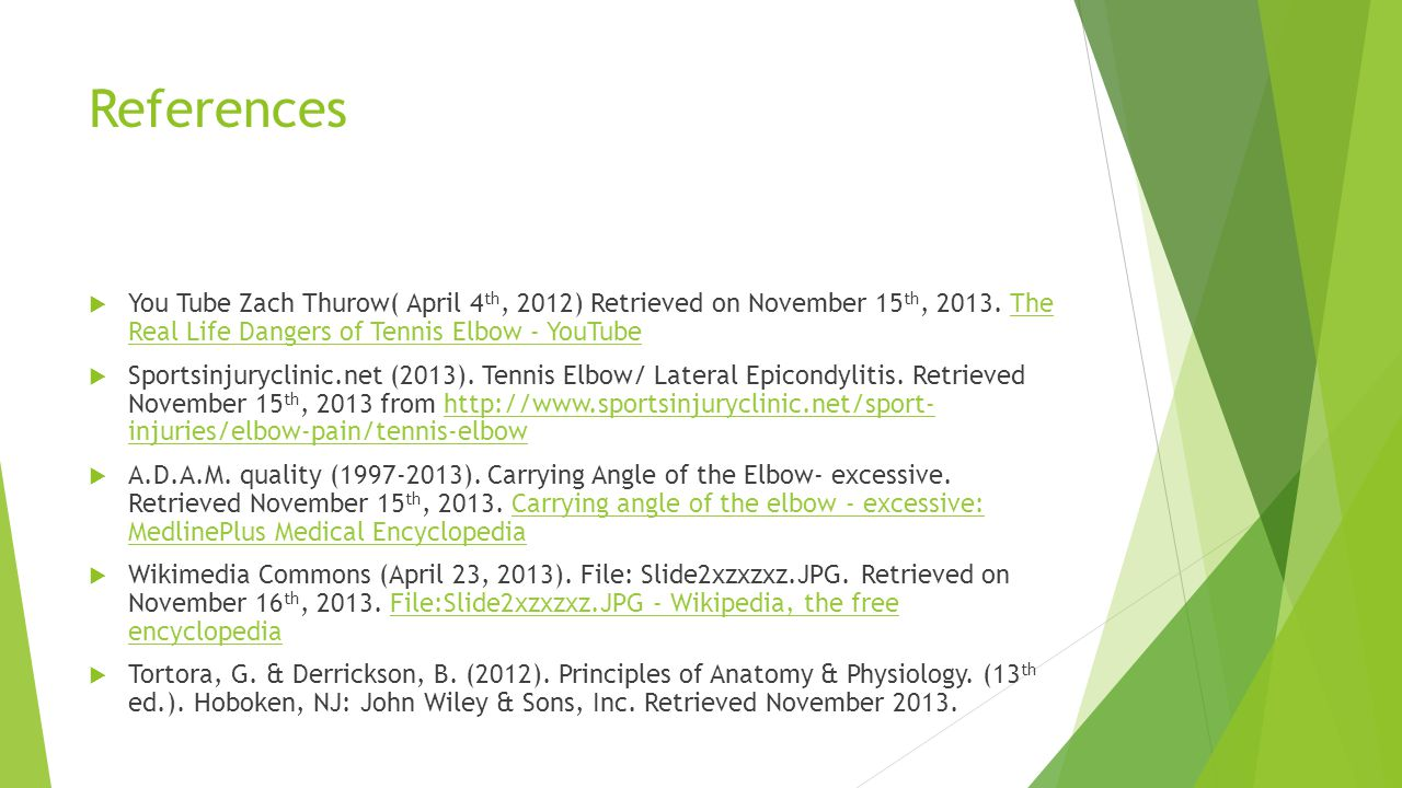 References You Tube Zach Thurow( April 4th, 2012) Retrieved on November 15th, 2013. The Real Life Dangers of Tennis Elbow - YouTube.