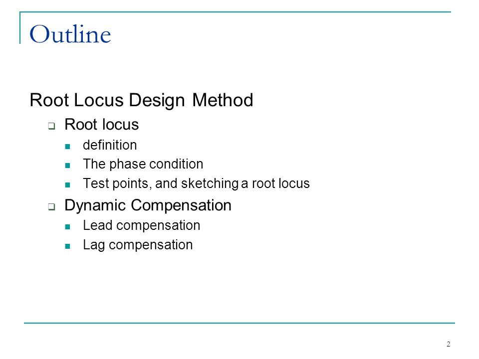 Outline Root Locus Design Method Root locus Dynamic Compensation