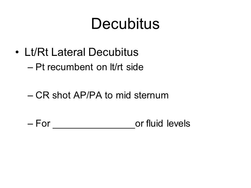 Decubitus Lt/Rt Lateral Decubitus Pt recumbent on lt/rt side