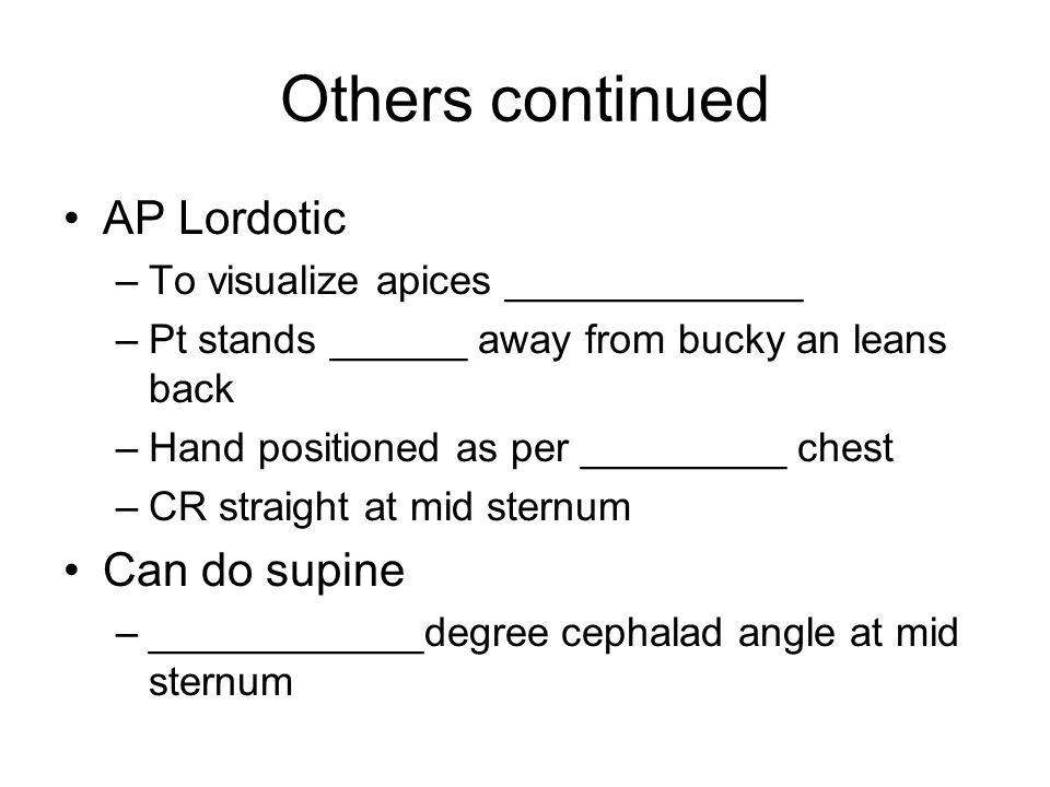 Others continued AP Lordotic Can do supine