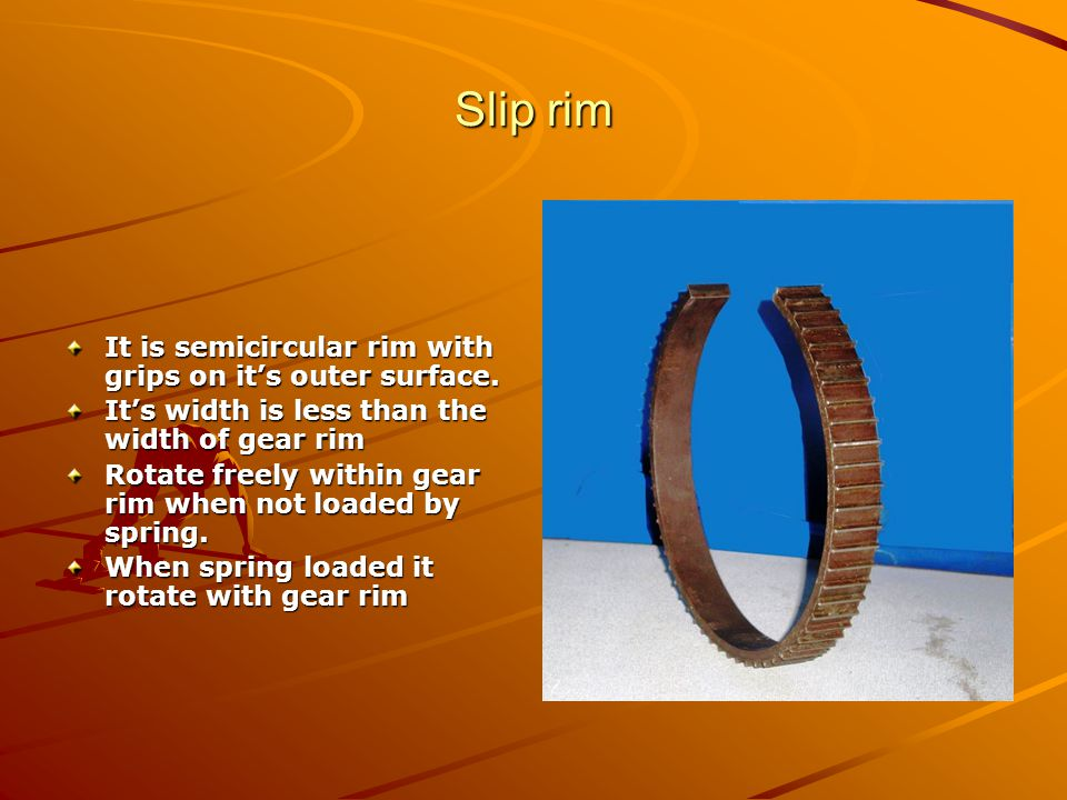 Slip rim It is semicircular rim with grips on it's outer surface.
