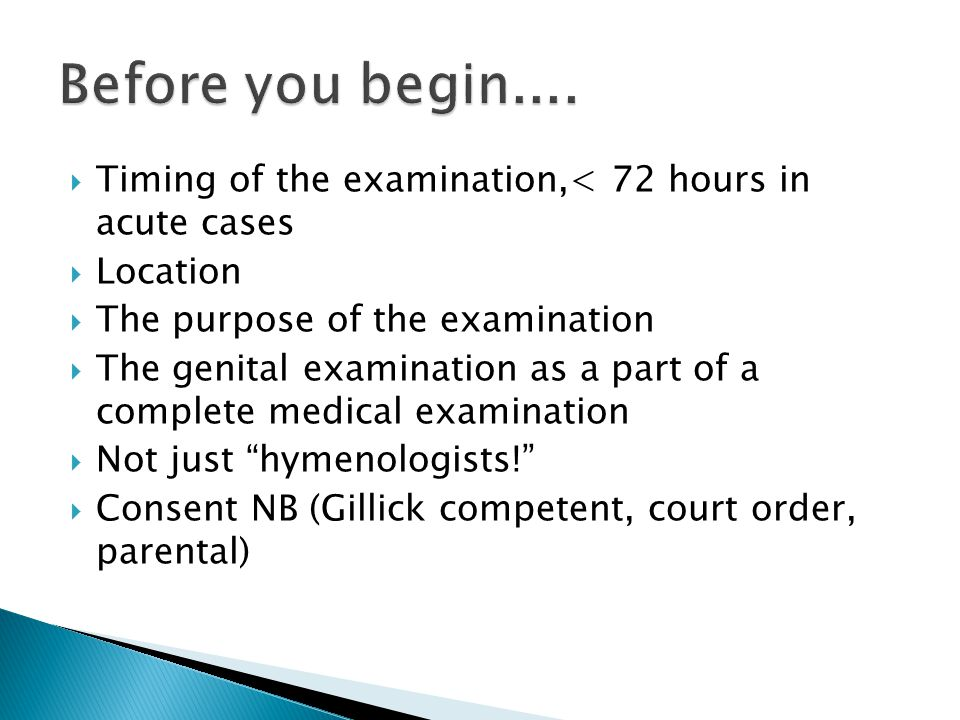 Before you begin.... Timing of the examination,< 72 hours in acute cases. Location. The purpose of the examination.