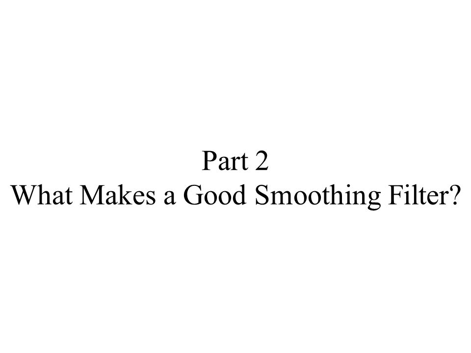 Part 2 What Makes a Good Smoothing Filter