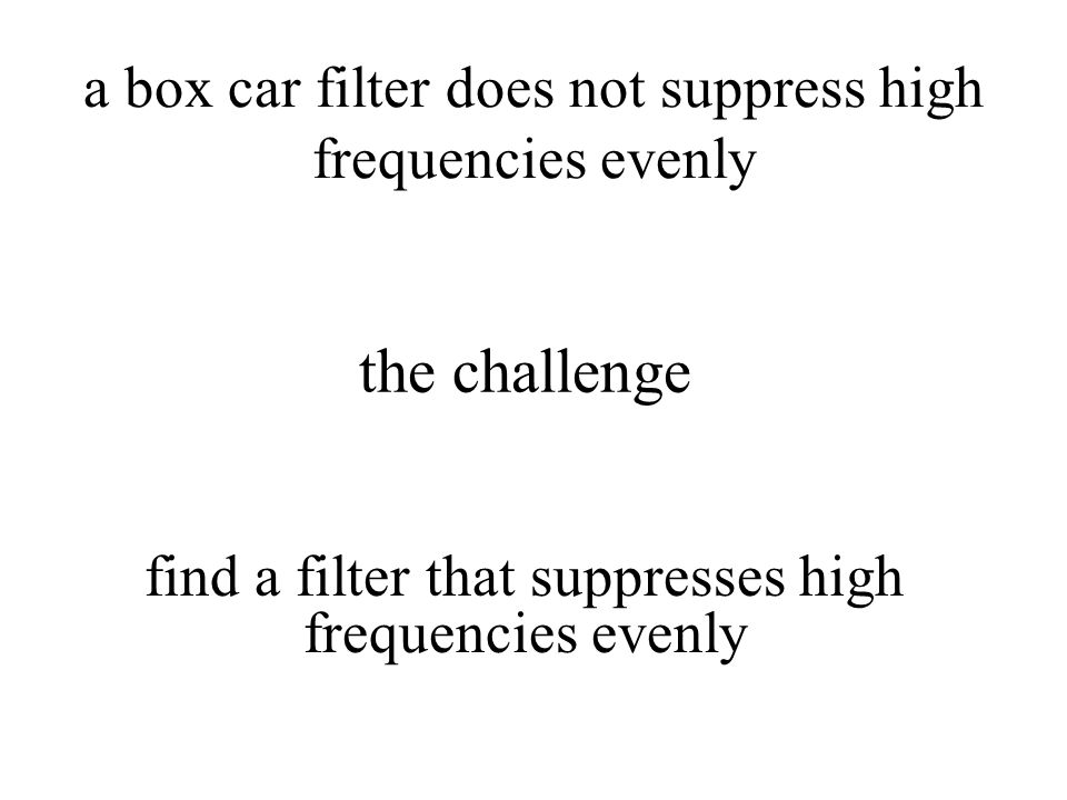 a box car filter does not suppress high frequencies evenly