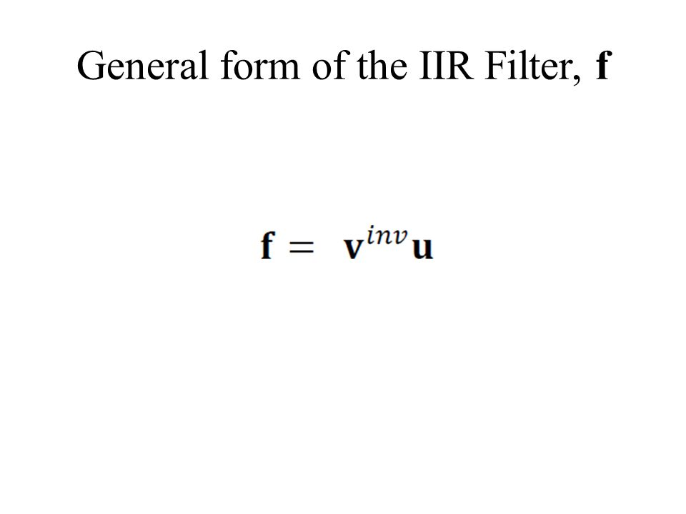 General form of the IIR Filter, f